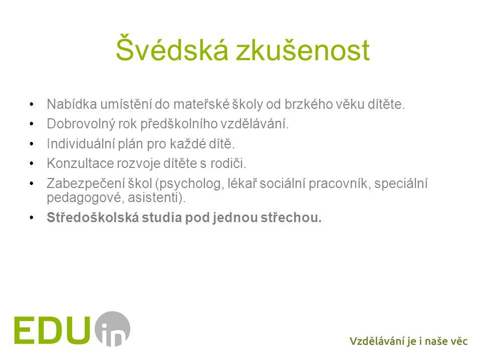 Švédská zkušenost Nabídka umístění do mateřské školy od brzkého věku dítěte. Dobrovolný rok předškolního vzdělávání. Individuální plán pro každé dítě.