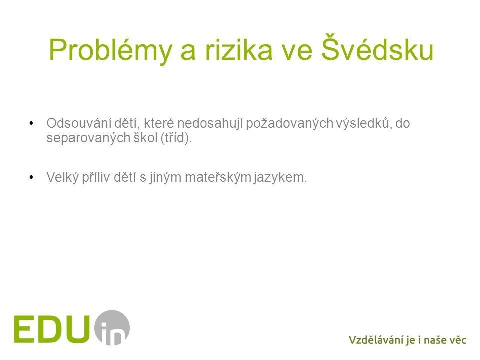 Problémy a rizika ve Švédsku Odsouvání dětí, které nedosahují požadovaných výsledků, do separovaných škol (tříd). Velký příliv dětí s jiným mateřským
