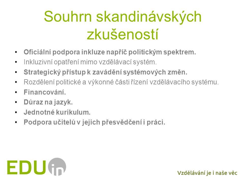 Souhrn skandinávských zkušeností Oficiální podpora inkluze napříč politickým spektrem. Inkluzivní opatření mimo vzdělávací systém. Strategický přístup