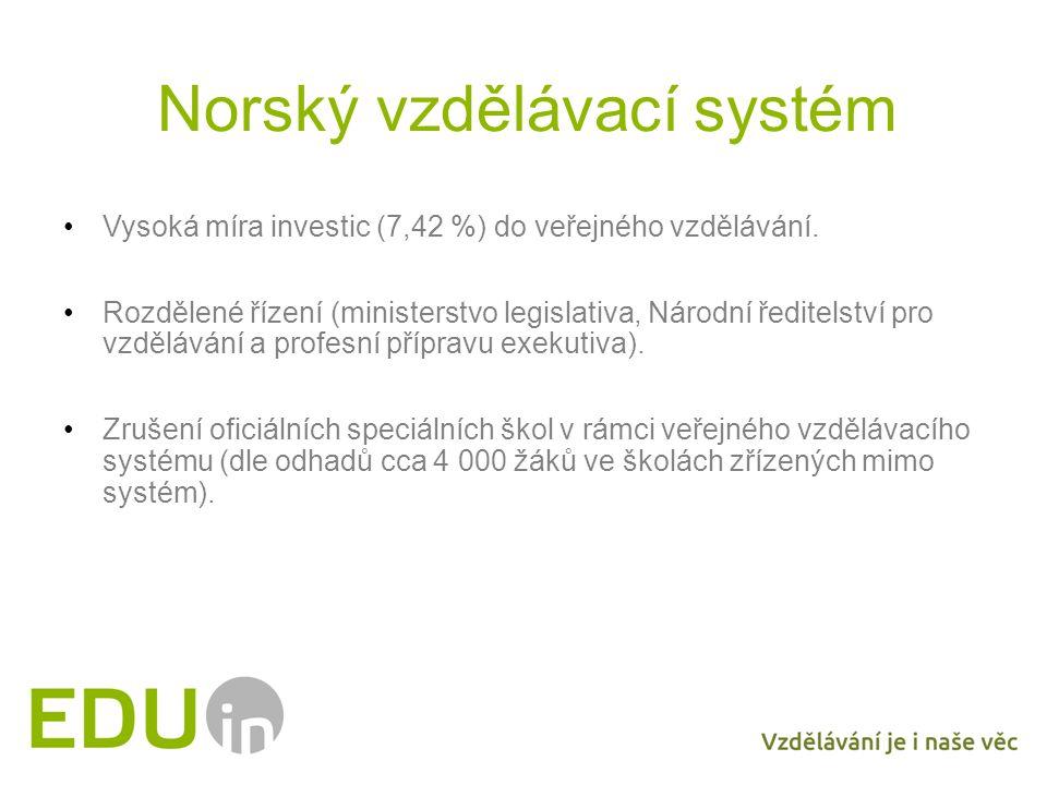Norský vzdělávací systém Vysoká míra investic (7,42 %) do veřejného vzdělávání. Rozdělené řízení (ministerstvo legislativa, Národní ředitelství pro vz