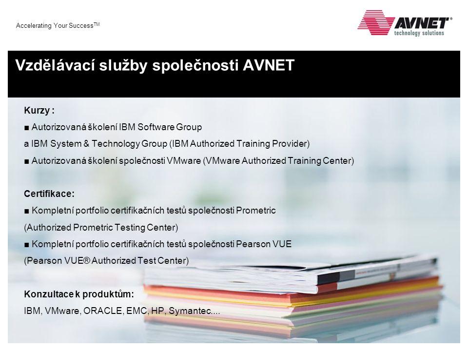 Accelerating Your Success TM Vzdělávací služby společnosti AVNET Kurzy : ■ Autorizovaná školení IBM Software Group a IBM System & Technology Group (IB