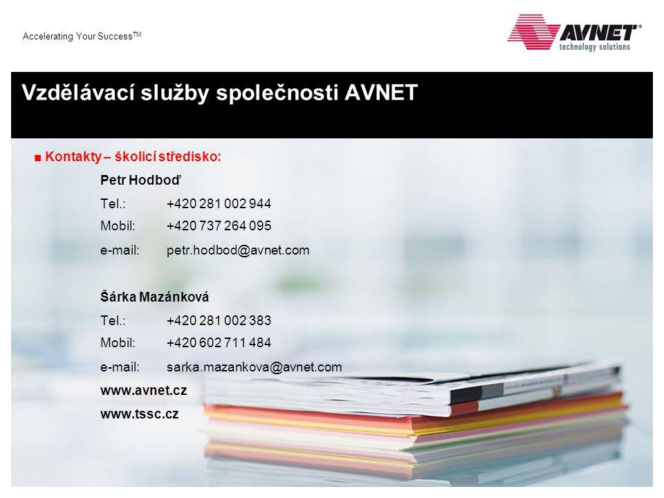 Accelerating Your Success TM Vzdělávací služby společnosti AVNET ■ Kontakty – školicí středisko: Petr Hodboď Tel.: +420 281 002 944 Mobil: +420 737 26