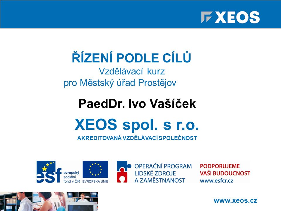 www.xeos.cz Program školení 1.Stanovení cíle 2. Dosahování cílů 3.