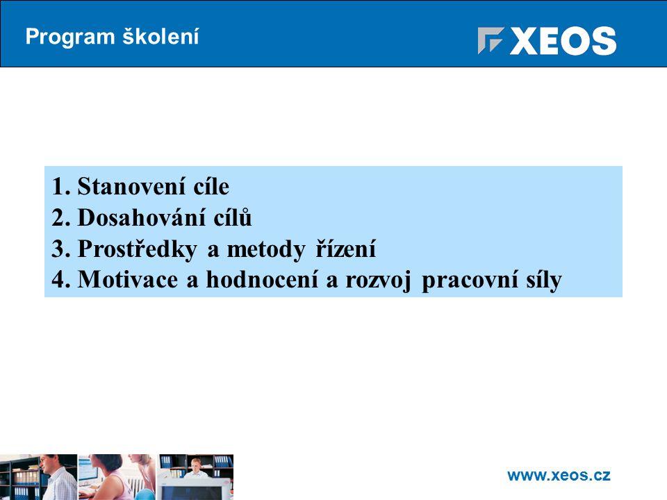 www.xeos.cz Cíle (Objectives, Goals) - žádoucí cílové stavy, které chce organizace, organizační útvar, skupina či jednotlivec dosáhnout.