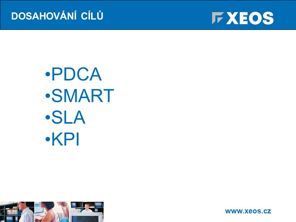www.xeos.cz PDCA SMART SLA KPI DOSAHOVÁNÍ CÍLŮ