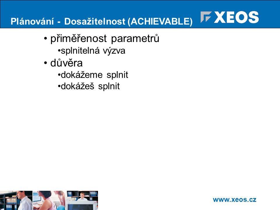 www.xeos.cz Plánování - Dosažitelnost (ACHIEVABLE) přiměřenost parametrů splnitelná výzva důvěra dokážeme splnit dokážeš splnit