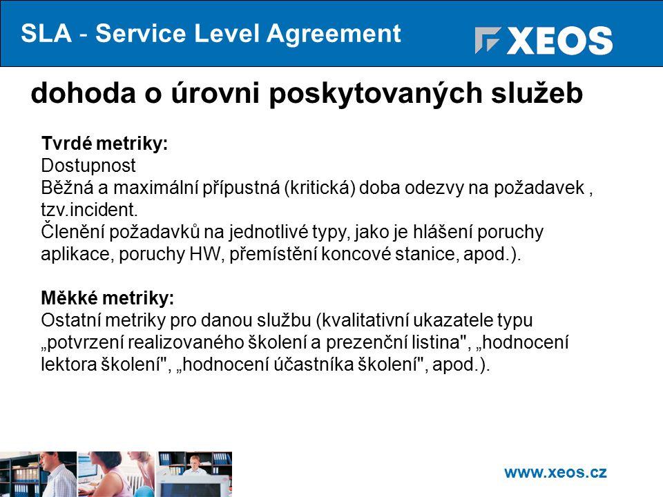 www.xeos.cz SLA - Service Level Agreement dohoda o úrovni poskytovaných služeb Tvrdé metriky: Dostupnost Běžná a maximální přípustná (kritická) doba odezvy na požadavek, tzv.incident.