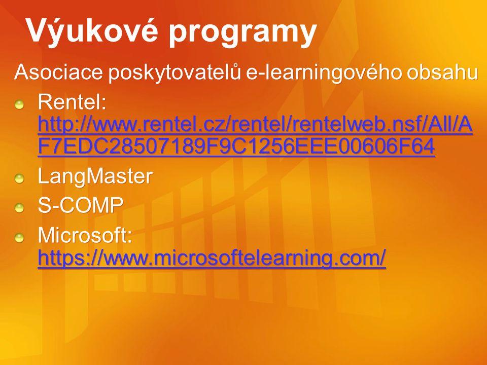 Výukové programy Asociace poskytovatelů e-learningového obsahu Rentel: http://www.rentel.cz/rentel/rentelweb.nsf/All/A F7EDC28507189F9C1256EEE00606F64 http://www.rentel.cz/rentel/rentelweb.nsf/All/A F7EDC28507189F9C1256EEE00606F64 LangMaster S-COMP Microsoft: https://www.microsoftelearning.com/ https://www.microsoftelearning.com/ Asociace poskytovatelů e-learningového obsahu Rentel: http://www.rentel.cz/rentel/rentelweb.nsf/All/A F7EDC28507189F9C1256EEE00606F64 http://www.rentel.cz/rentel/rentelweb.nsf/All/A F7EDC28507189F9C1256EEE00606F64 LangMaster S-COMP Microsoft: https://www.microsoftelearning.com/ https://www.microsoftelearning.com/