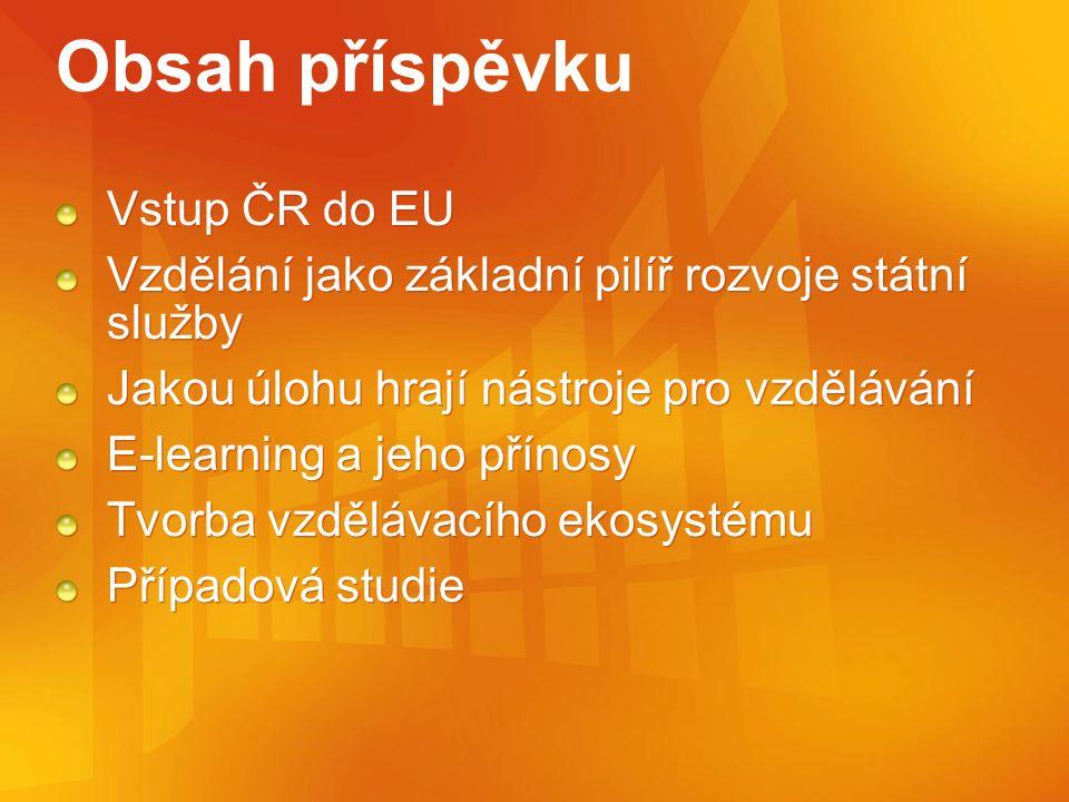 Obsah příspěvku Vstup ČR do EU Vzdělání jako základní pilíř rozvoje státní služby Jakou úlohu hrají nástroje pro vzdělávání E-learning a jeho přínosy Tvorba vzdělávacího ekosystému Případová studie Vstup ČR do EU Vzdělání jako základní pilíř rozvoje státní služby Jakou úlohu hrají nástroje pro vzdělávání E-learning a jeho přínosy Tvorba vzdělávacího ekosystému Případová studie