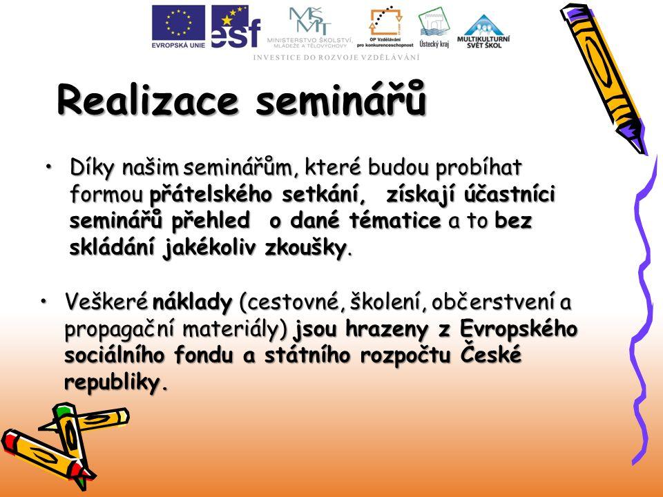 Realizace seminářů Díky našim seminářům, které budou probíhat formou přátelského setkání, získají účastníci seminářů přehled o dané tématice a to bez