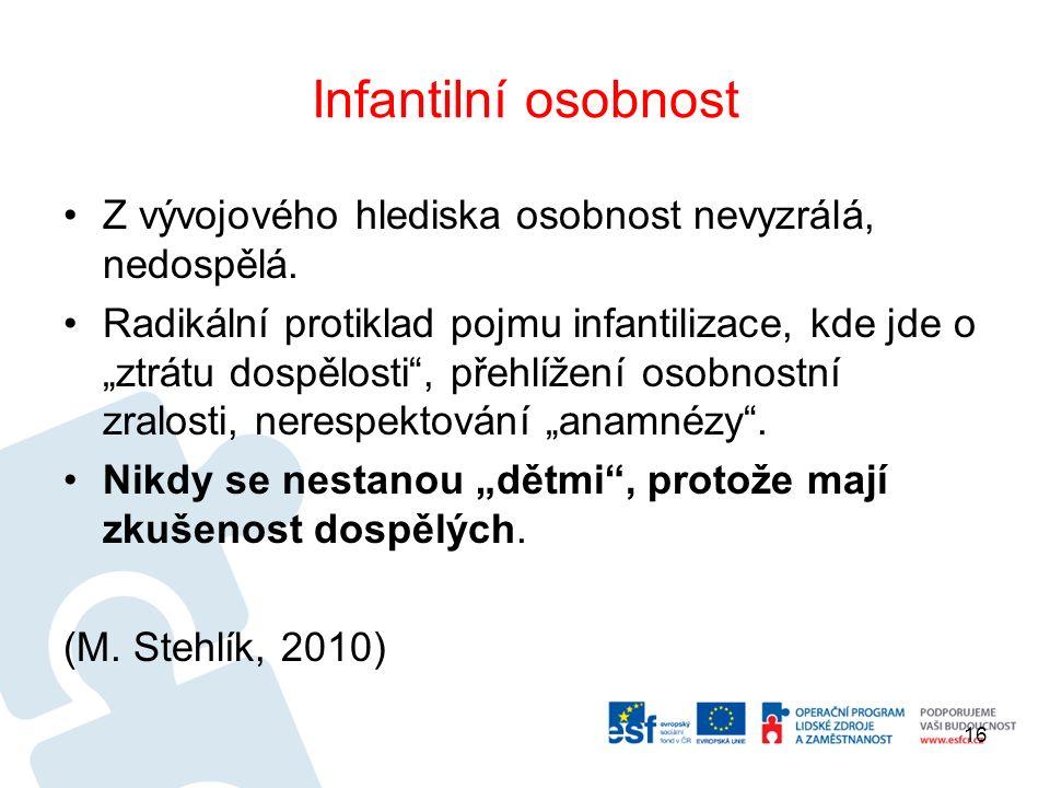 Infantilní osobnost Z vývojového hlediska osobnost nevyzrálá, nedospělá.