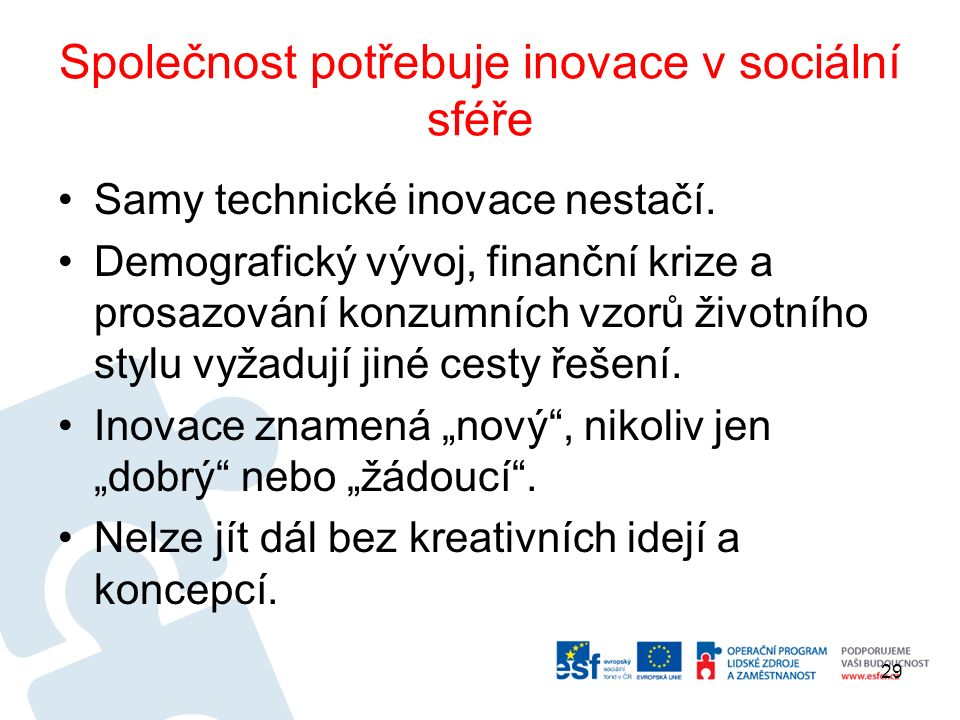 Společnost potřebuje inovace v sociální sféře Samy technické inovace nestačí.