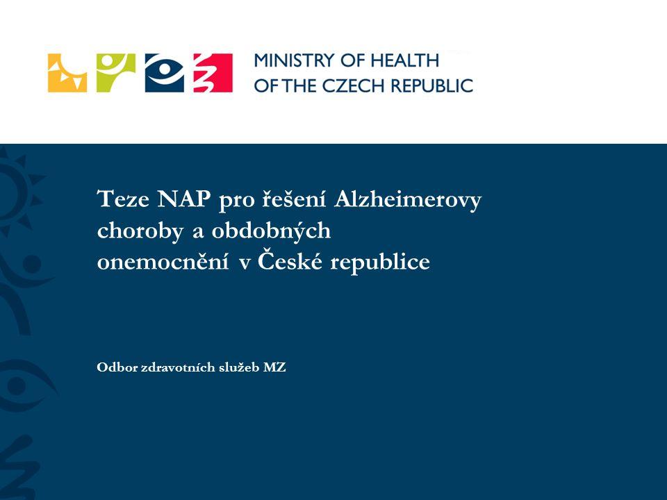 Teze NAP pro řešení Alzheimerovy choroby a obdobných onemocnění v České republice Odbor zdravotních služeb MZ