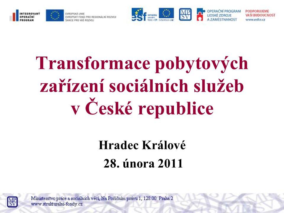 Transformace sociálních služeb v ČR Proces změny řízení, financování, vzdělávání, místa a formy poskytování sociálních služeb tak, aby výsledným stavem byla péče v běžných životních podmínkách.