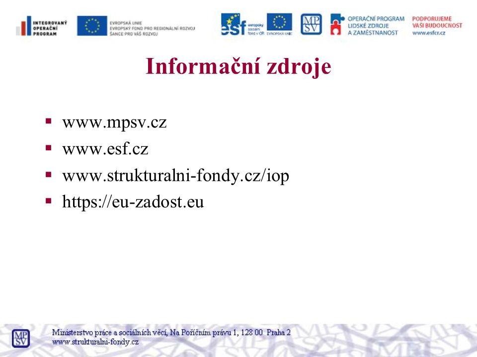 Informační zdroje  www.mpsv.cz  www.esf.cz  www.strukturalni-fondy.cz/iop  https://eu-zadost.eu