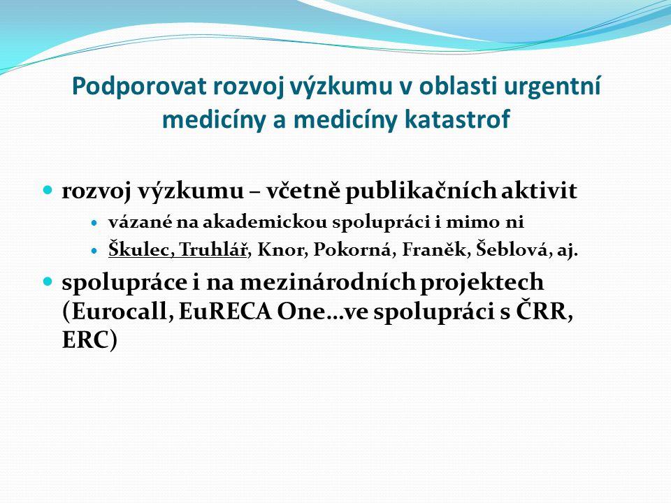 Podporovat rozvoj výzkumu v oblasti urgentní medicíny a medicíny katastrof rozvoj výzkumu – včetně publikačních aktivit vázané na akademickou spoluprá
