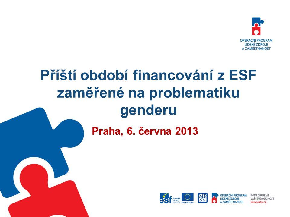 Příští období financování z ESF zaměřené na problematiku genderu Praha, 6. června 2013