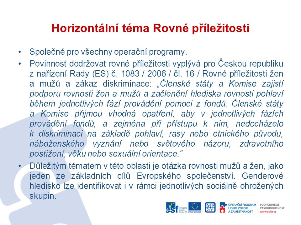 Horizontální téma Rovné příležitosti Společné pro všechny operační programy.