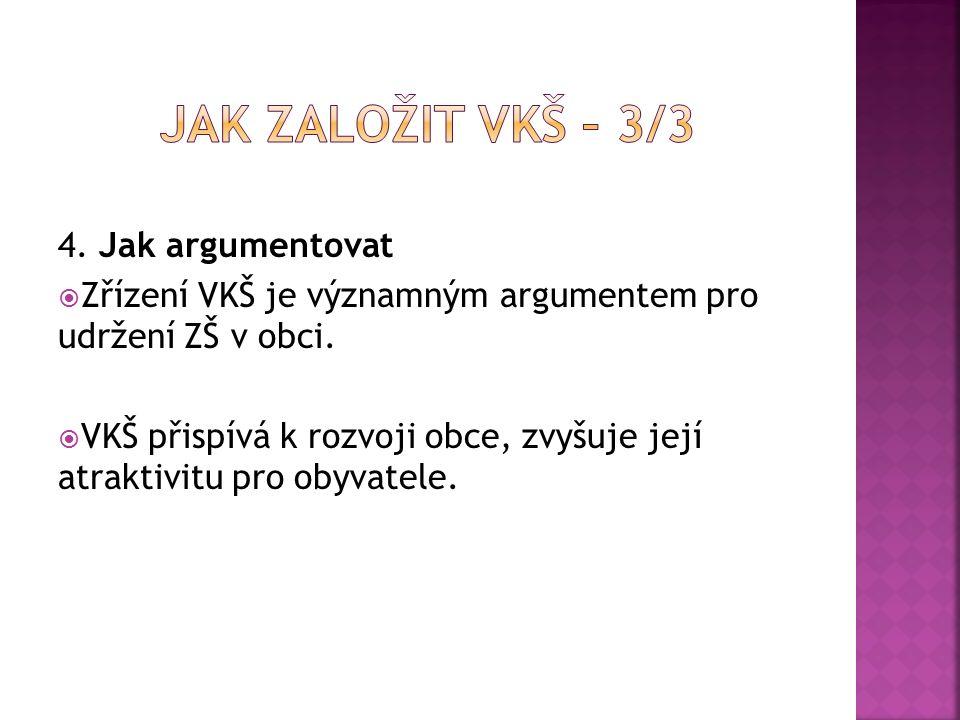 4. Jak argumentovat  Zřízení VKŠ je významným argumentem pro udržení ZŠ v obci.