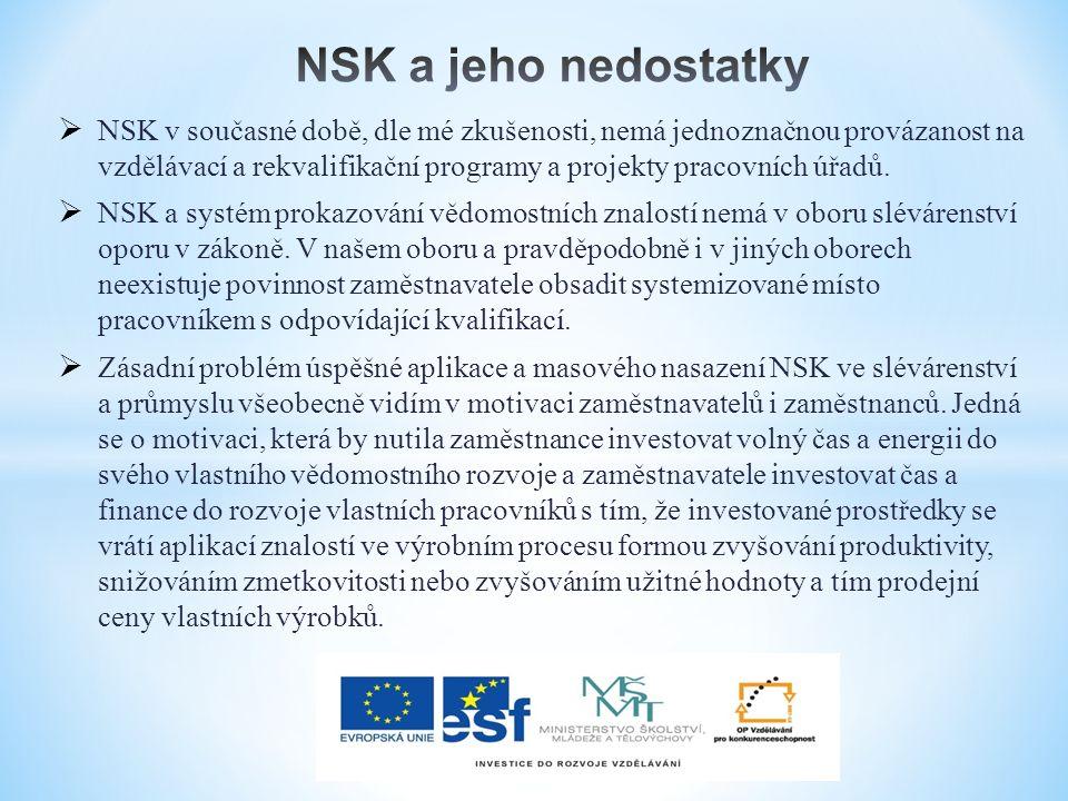  NSK v současné době, dle mé zkušenosti, nemá jednoznačnou provázanost na vzdělávací a rekvalifikační programy a projekty pracovních úřadů.