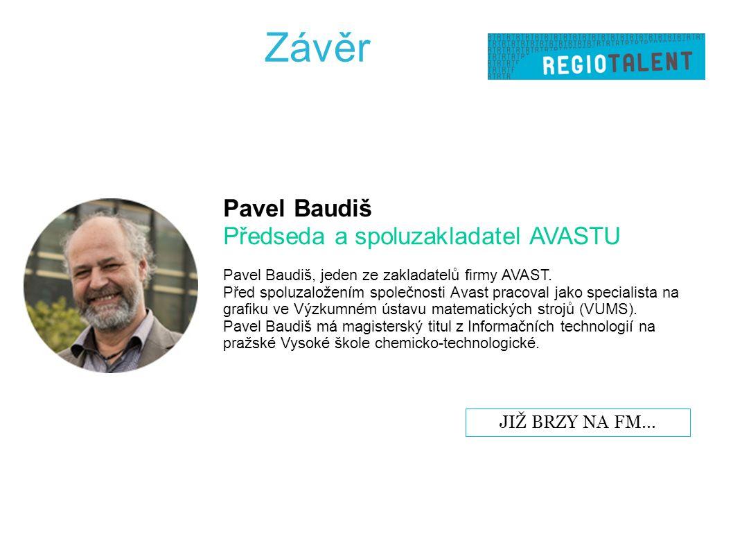 Závěr Pavel Baudiš Předseda a spoluzakladatel AVASTU Pavel Baudiš, jeden ze zakladatelů firmy AVAST.
