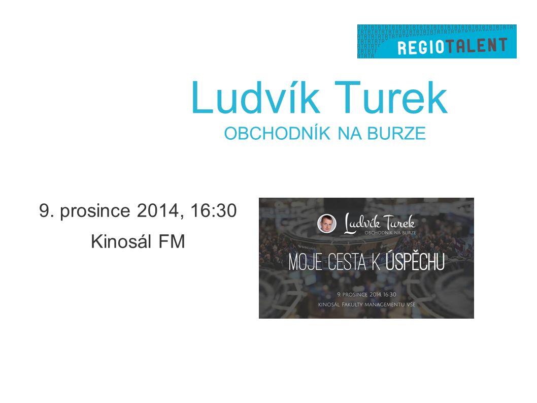 Ludvík Turek OBCHODNÍK NA BURZE 9. prosince 2014, 16:30 Kinosál FM