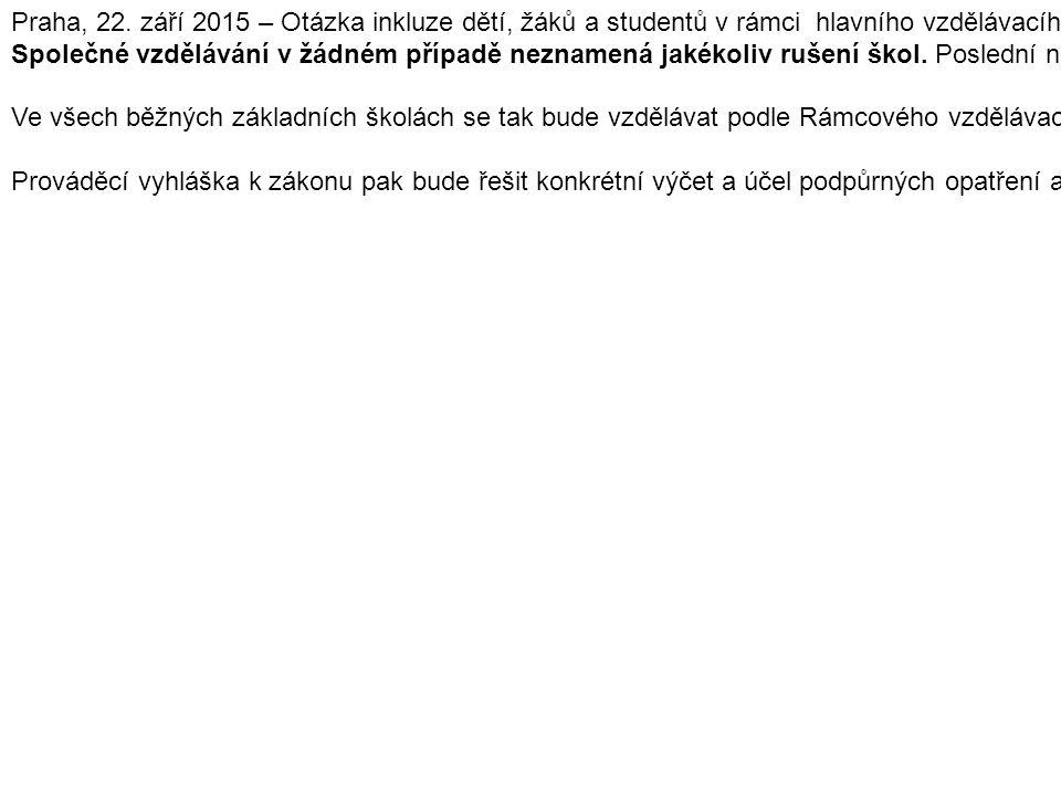 Společné vzdělávání neznamená rušení škol Praha, 22. září 2015 – Otázka inkluze dětí, žáků a studentů v rámci hlavního vzdělávacího proudu je jednou z