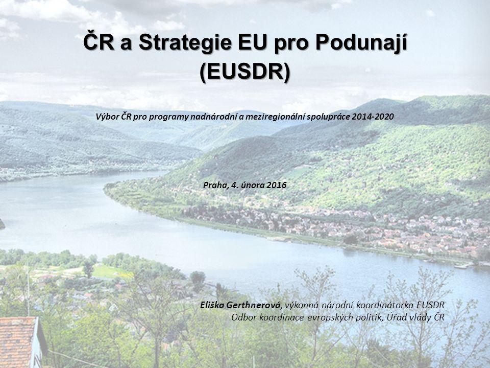 ČR a Strategie EU pro Podunají (EUSDR) Výbor ČR pro programy nadnárodní a meziregionální spolupráce 2014-2020 Praha, 4. února 2016 Eliška Gerthnerová,