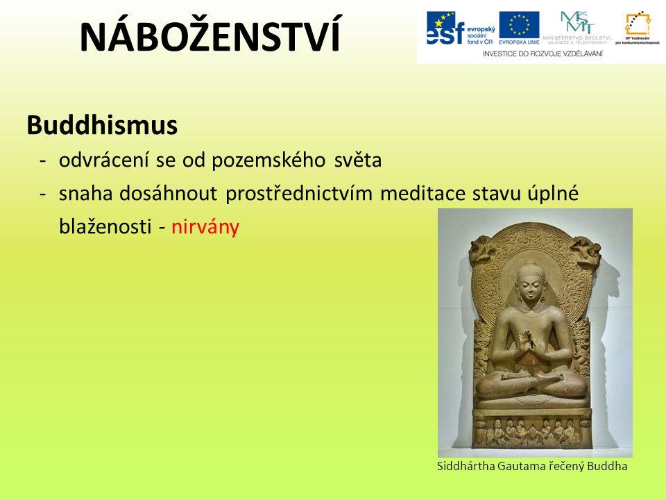 NÁBOŽENSTVÍ Buddhismus -odvrácení se od pozemského světa -snaha dosáhnout prostřednictvím meditace stavu úplné blaženosti - nirvány Siddhártha Gautama řečený Buddha