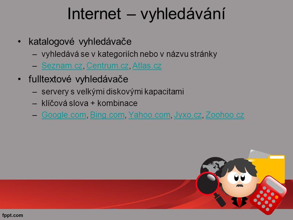 Internet – vyhledávání katalogové vyhledávače –vyhledává se v kategoriích nebo v názvu stránky –Seznam.cz, Centrum.cz, Atlas.czSeznam.czCentrum.czAtlas.cz fulltextové vyhledávače –servery s velkými diskovými kapacitami –klíčová slova + kombinace –Google.com, Bing.com, Yahoo.com, Jyxo.cz, Zoohoo.czGoogle.comBing.comYahoo.comJyxo.czZoohoo.cz