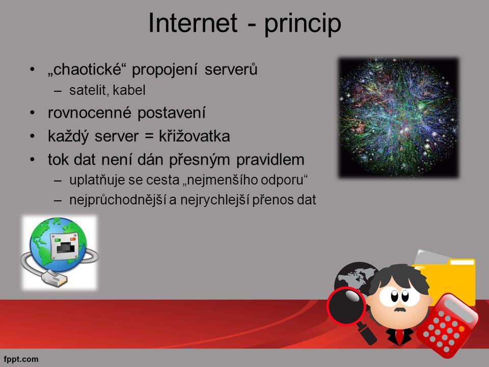 """Internet - princip """"chaotické propojení serverů –satelit, kabel rovnocenné postavení každý server = křižovatka tok dat není dán přesným pravidlem –uplatňuje se cesta """"nejmenšího odporu –nejprůchodnější a nejrychlejší přenos dat"""