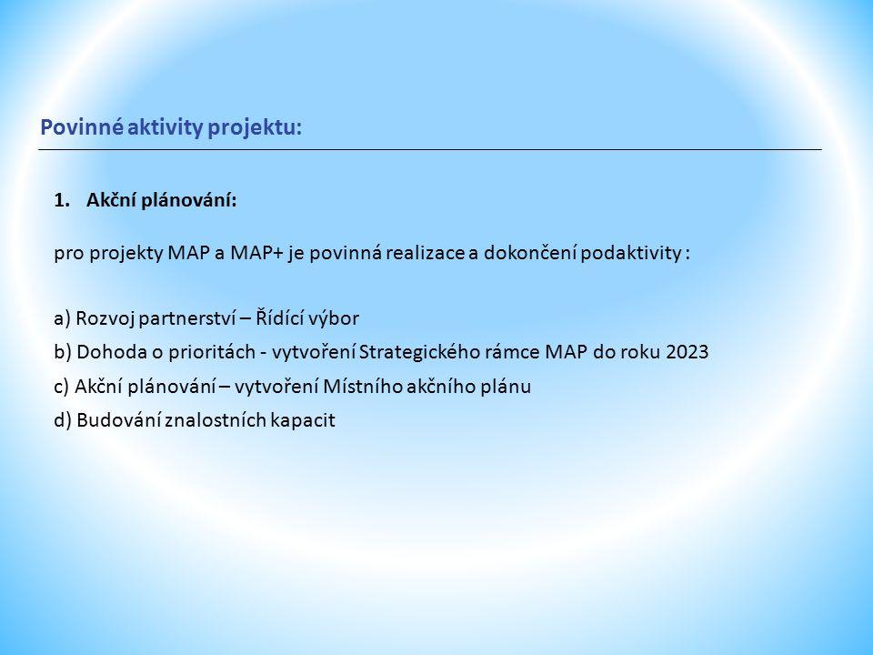 Povinné aktivity projektu: 1.Akční plánování: pro projekty MAP a MAP+ je povinná realizace a dokončení podaktivity : a) Rozvoj partnerství – Řídící výbor b) Dohoda o prioritách - vytvoření Strategického rámce MAP do roku 2023 c) Akční plánování – vytvoření Místního akčního plánu d) Budování znalostních kapacit