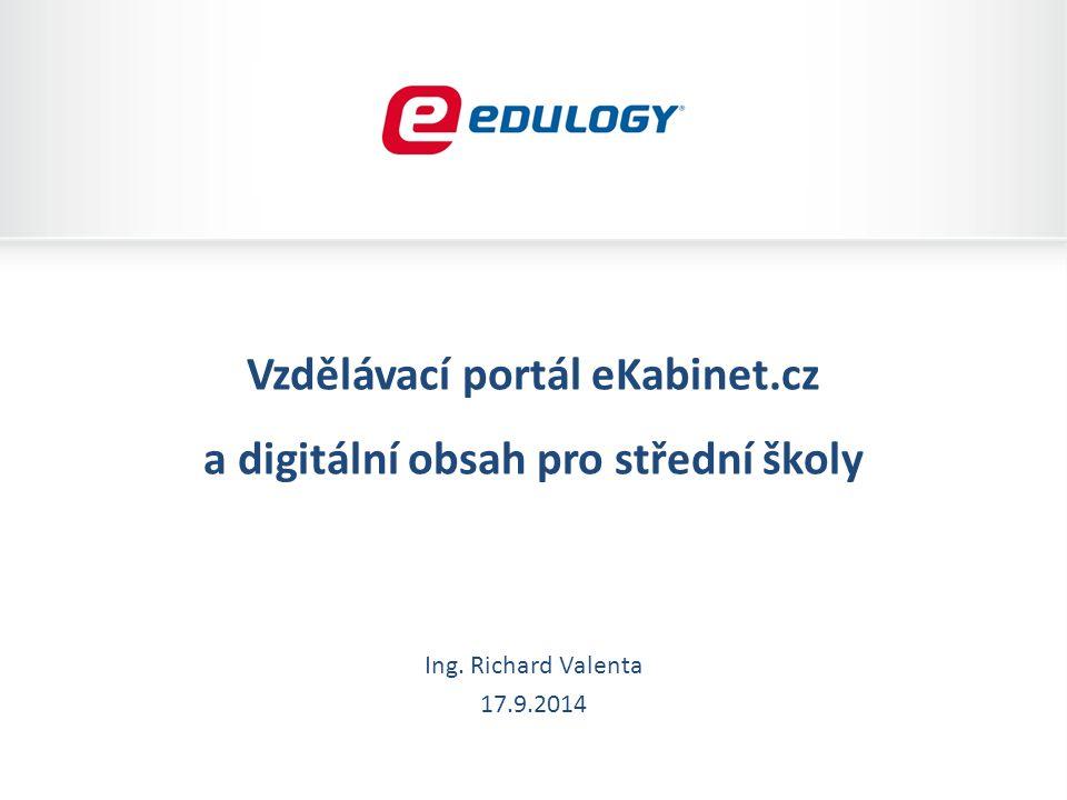 Vzdělávací portál eKabinet.cz a digitální obsah pro střední školy Ing. Richard Valenta 17.9.2014