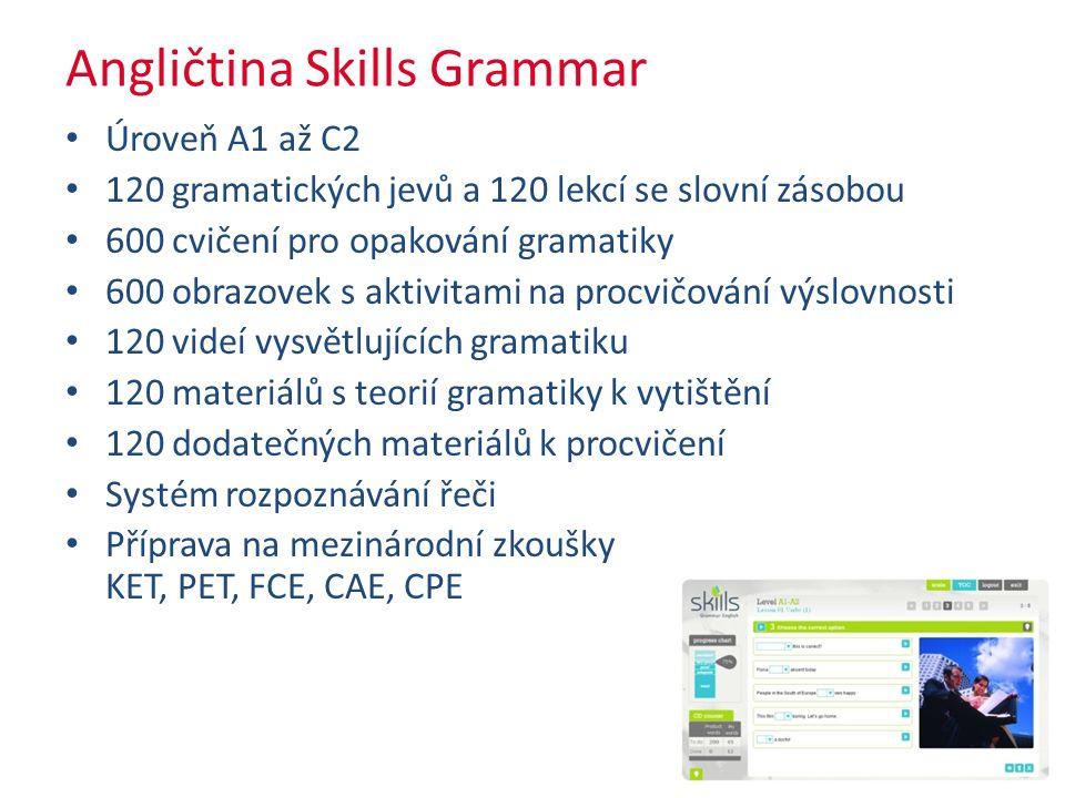 Angličtina Skills Grammar Úroveň A1 až C2 120 gramatických jevů a 120 lekcí se slovní zásobou 600 cvičení pro opakování gramatiky 600 obrazovek s aktivitami na procvičování výslovnosti 120 videí vysvětlujících gramatiku 120 materiálů s teorií gramatiky k vytištění 120 dodatečných materiálů k procvičení Systém rozpoznávání řeči Příprava na mezinárodní zkoušky KET, PET, FCE, CAE, CPE