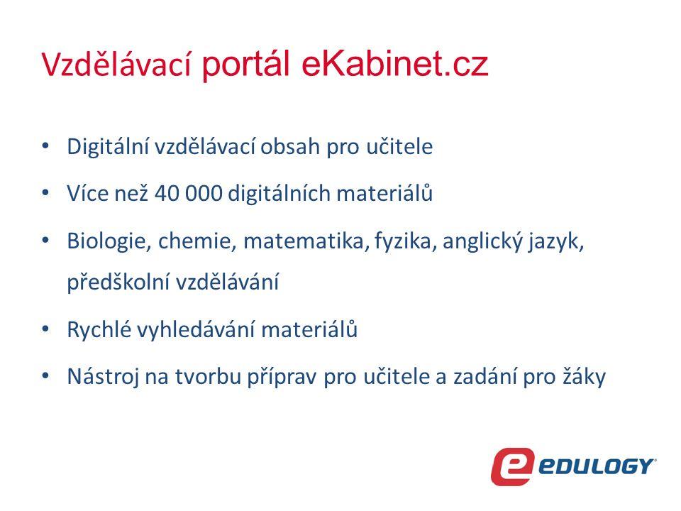 Vzdělávací portál eKabinet.cz Digitální vzdělávací obsah pro učitele Více než 40 000 digitálních materiálů Biologie, chemie, matematika, fyzika, anglický jazyk, předškolní vzdělávání Rychlé vyhledávání materiálů Nástroj na tvorbu příprav pro učitele a zadání pro žáky