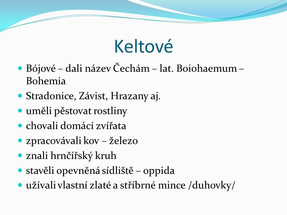 Keltové Bójové – dali název Čechám – lat. Boiohaemum – Bohemia Stradonice, Závist, Hrazany aj.