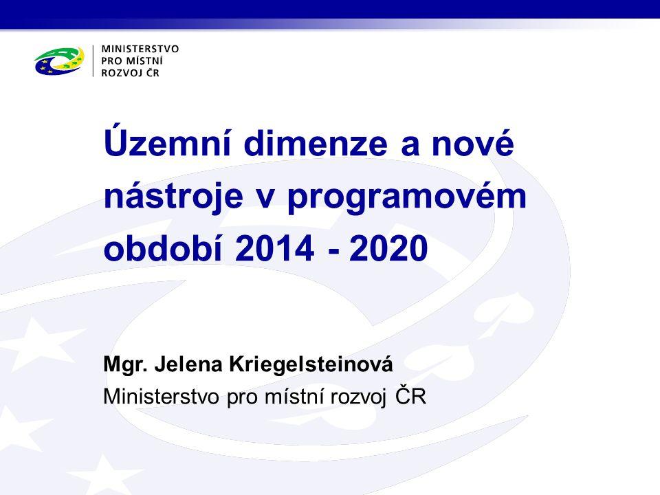 Územní dimenze a nové nástroje v programovém období 2014 - 2020 Mgr.