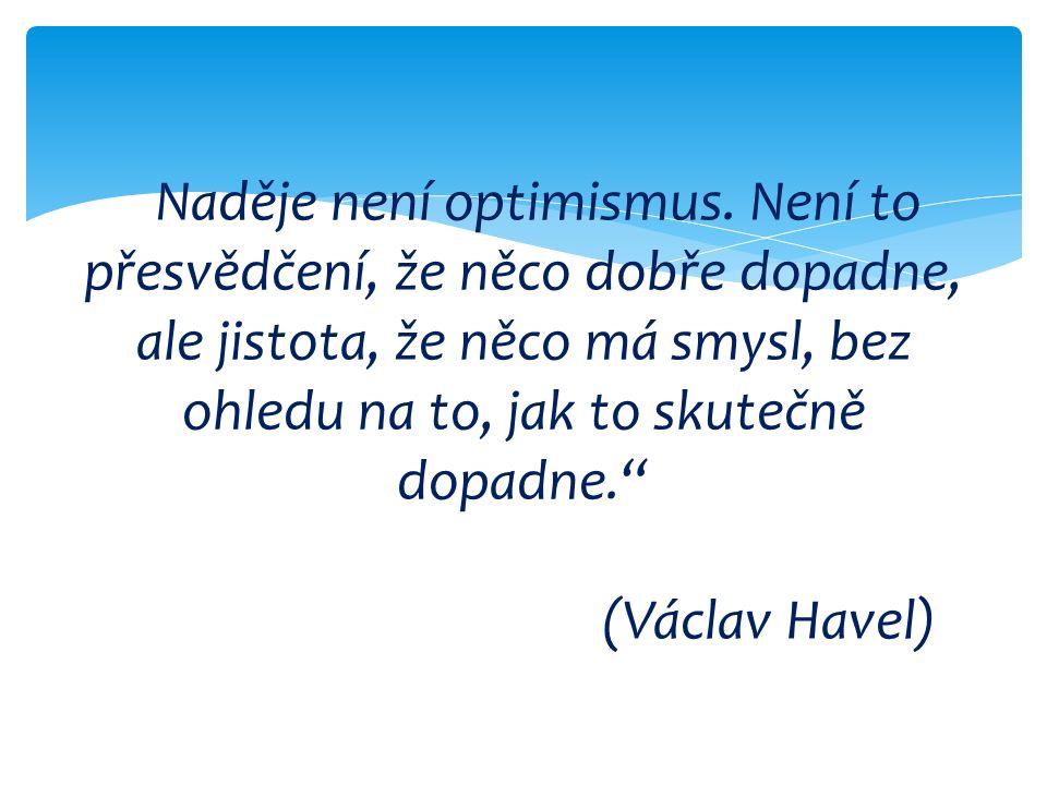 """""""Naděje není optimismus."""