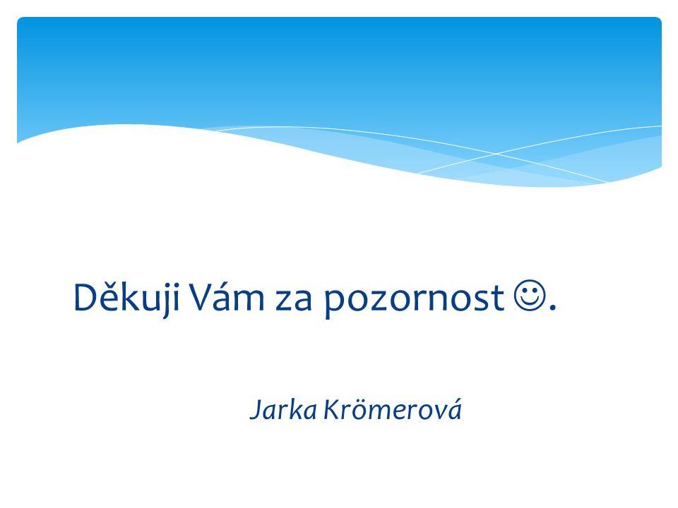 Děkuji Vám za pozornost. Jarka Krömerová