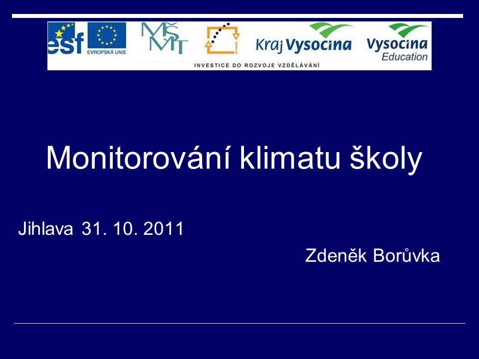 Monitorování klimatu školy Jihlava 31. 10. 2011 Zdeněk Borůvka