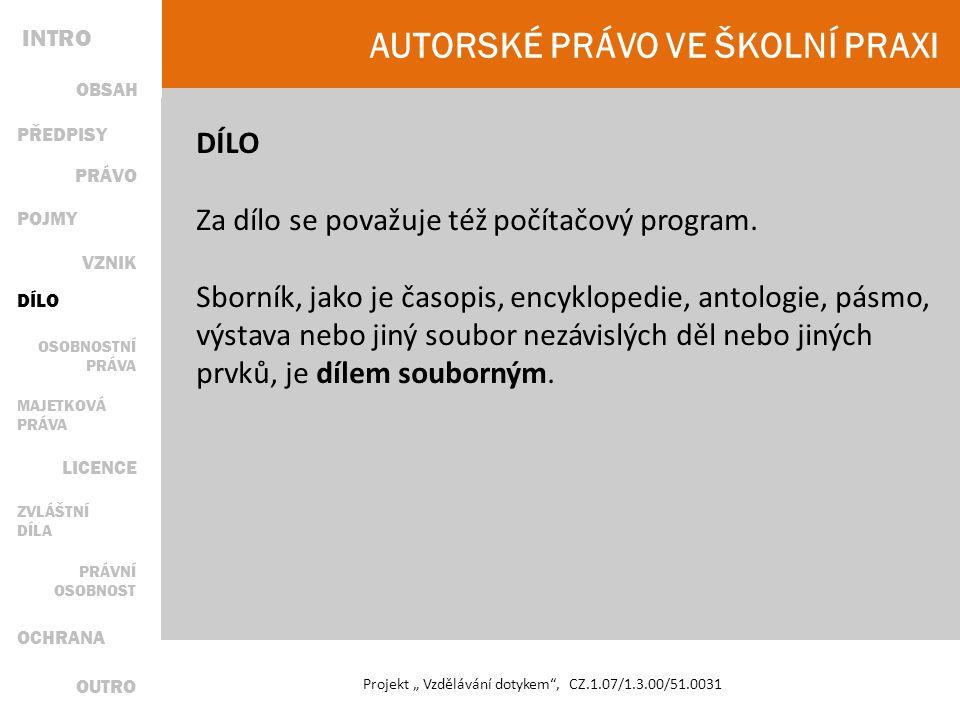 """AUTORSKÉ PRÁVO VE ŠKOLNÍ PRAXI Projekt """" Vzdělávání dotykem , CZ.1.07/1.3.00/51.0031 DÍLO Za dílo se považuje též počítačový program."""
