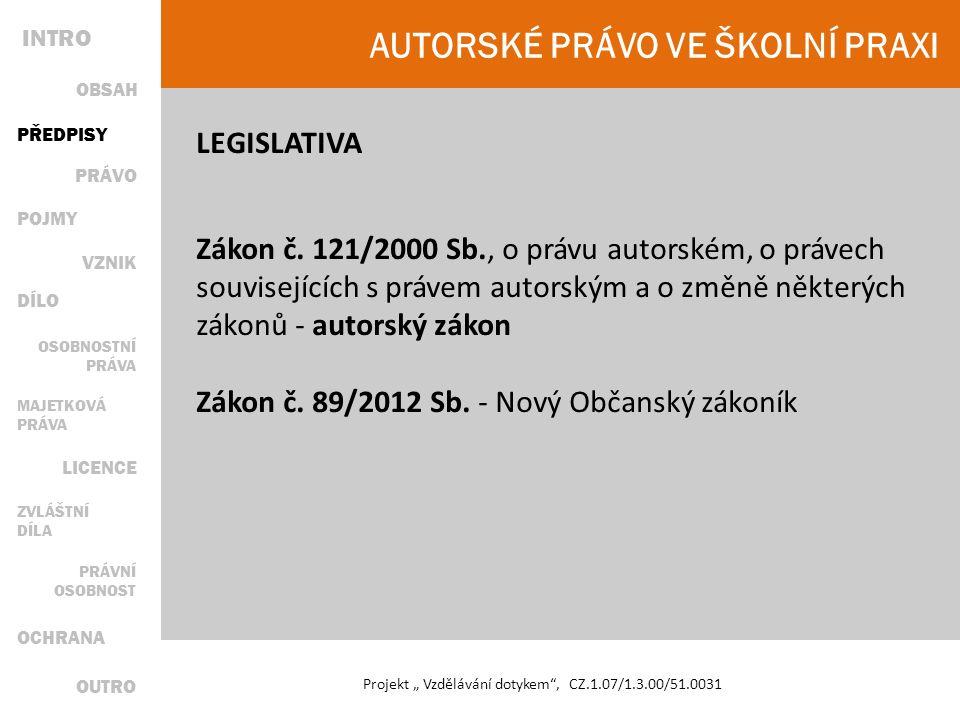 """AUTORSKÉ PRÁVO VE ŠKOLNÍ PRAXI Projekt """" Vzdělávání dotykem , CZ.1.07/1.3.00/51.0031 LEGISLATIVA Zákon č."""