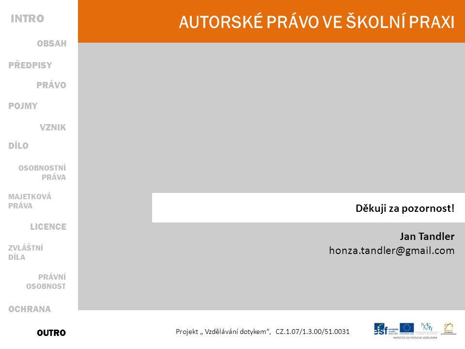 """AUTORSKÉ PRÁVO VE ŠKOLNÍ PRAXI Projekt """" Vzdělávání dotykem , CZ.1.07/1.3.00/51.0031 Děkuji za pozornost."""