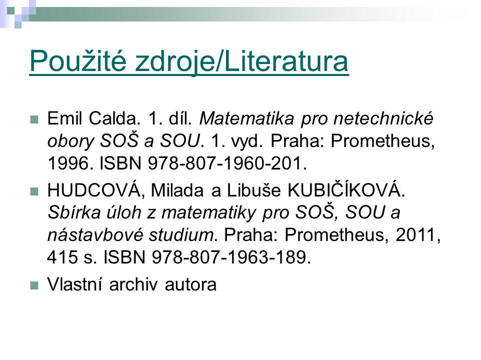 Použité zdroje/Literatura Emil Calda.1. díl. Matematika pro netechnické obory SOŠ a SOU.