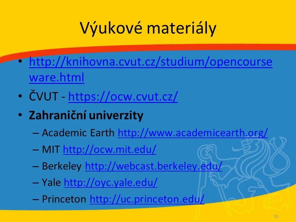 Výukové materiály http://knihovna.cvut.cz/studium/opencourse ware.html http://knihovna.cvut.cz/studium/opencourse ware.html ČVUT - https://ocw.cvut.cz