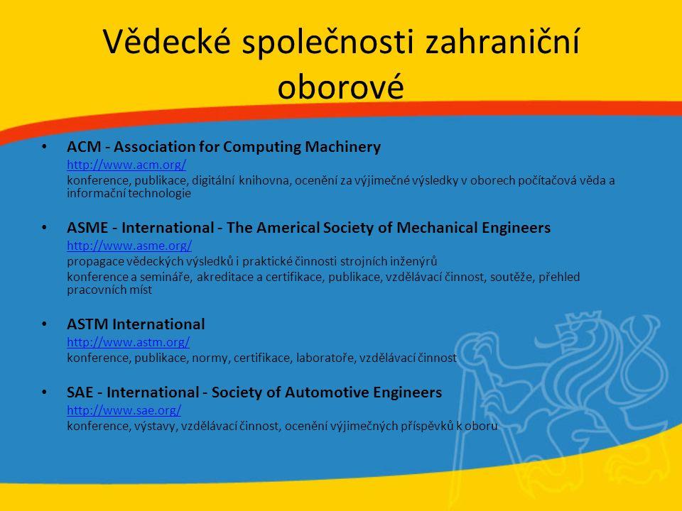 Vědecké společnosti zahraniční oborové ACM - Association for Computing Machinery http://www.acm.org/ konference, publikace, digitální knihovna, oceněn