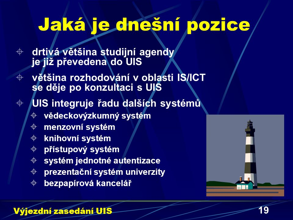 19 Jaká je dnešní pozice  drtivá většina studijní agendy je již převedena do UIS  většina rozhodování v oblasti IS/ICT se děje po konzultaci s UIS  UIS integruje řadu dalších systémů  vědeckovýzkumný systém  menzovní systém  knihovní systém  přístupový systém  systém jednotné autentizace  prezentační systém univerzity  bezpapírová kancelář Výjezdní zasedání UIS