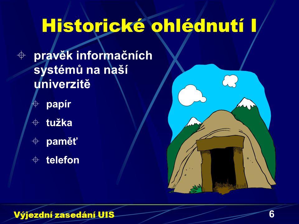 6 Historické ohlédnutí I  pravěk informačních systémů na naší univerzitě  papír  tužka  paměť  telefon Výjezdní zasedání UIS
