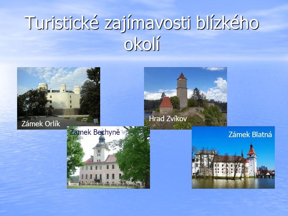 Turistické zajímavosti blízkého okolí Zámek Orlík Zámek Blatná Zámek Bechyně Hrad Zvíkov