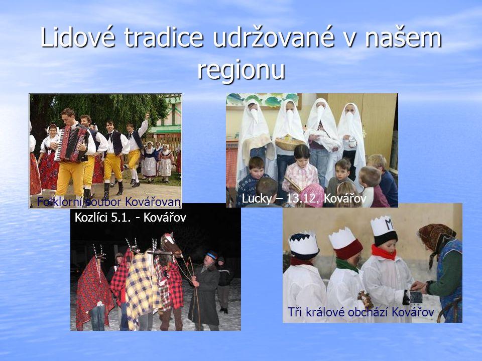 Lidové tradice udržované v našem regionu Folklorní soubor Kovářovan Lucky – 13.12. Kovářov Tři králové obchází Kovářov Kozlíci 5.1. - Kovářov
